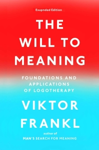 The Will to Meaning (Expanded)