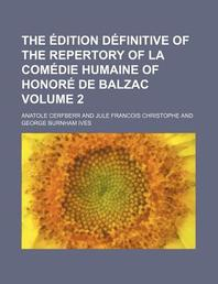 The Dition D Finitive of the Repertory of La Com Die Humaine of Honor de Balzac Volume 2
