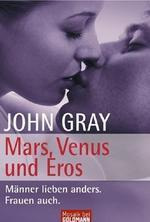 Mars, Venus und Eros. Manner lieben anders. Frauen auch.