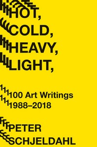 [해외]Hot, Cold, Heavy, Light, 100 Art Writings 1988-2018