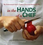 In the Hands of a Chef : The Professional Chef''s Guide to Essential Kitchen Tools