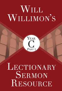 [해외]Will Willimons Lectionary Sermon Resource, Year C Part 1 (Paperback)