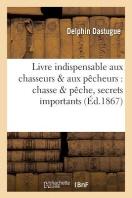 Livre Indispensable Aux Chasseurs & Aux Pecheurs