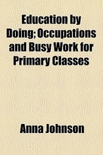 Education by Doing; Occupations and Busy Work for Primary Classes