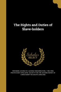The Rights and Duties of Slave-Holders