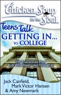 Chicken Soup for the Soul : Teens Talk Getting In... to College