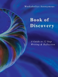 Workaholics Anonymous Book of Discovery
