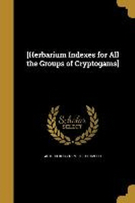 [해외][Herbarium Indexes for All the Groups of Cryptogams] (Paperback)