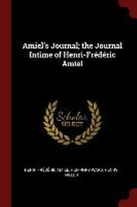 Amiel's Journal; The Journal Intime of Henri-Frederic Amiel