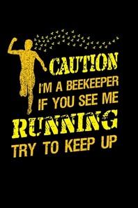 [해외]Caution I'm a Beekeeper If You See Me running Try to Keep Up (Paperback)