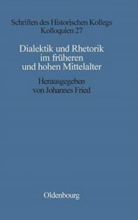 Dialektik und Rhetorik im fruehen und hohen Mittelalter
