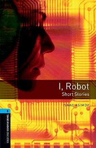 Oxford Bookworms Library Stage 5: I, Robot - Short Stories