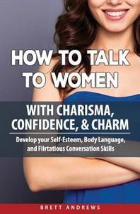 [해외]How to Talk to Women with Charisma, Confidence & Charm (Paperback)