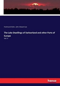 The Lake Dwellings of Switzerland and other Parts of Europe