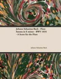 [해외]Johann Sebastian Bach - Flute Sonata in E Minor - BWV 1034 - A Score for the Flute (Paperback)