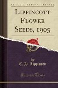 Lippincott Flower Seeds, 1905 (Classic Reprint)