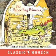 The Paper Bag Princess ( Classic Munsch )