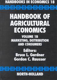 Handbook of Agricultural Economics , Vol. 1B : Marketing, Distribution and Consumers