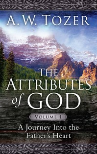 ATTRIBUTES OF GOD : A JOURNEY INTO THE FATHER'S HEART