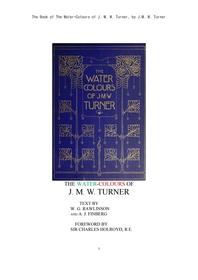 터너의 수채물감 그림. The Book of The Water-Colours of J. M. W. Turner, by J.M. W. Turner