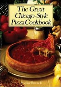Great Chicago-Style Pizza Cookbook
