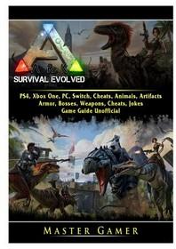 [해외]Ark Survival Evolved, PS4, Xbox One, PC, Switch, Cheats, Animals, Artifacts, Armor, Bosses, Weapons, Cheats, Jokes, Game Guide Unofficial