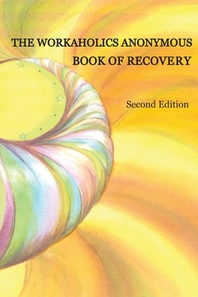 The Workaholics Anonymous Book of Recovery