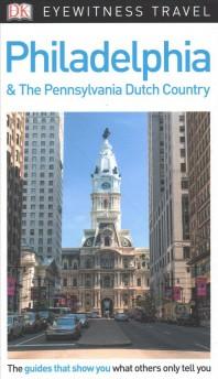 [해외]DK Eyewitness Philadelphia and the Pennsylvania Dutch Country (Paperback)