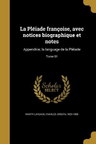 La Pleiade Francoise, Avec Notices Biographique Et Notes