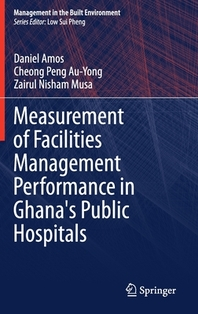 Measurement of Facilities Management Performance in Ghana's Public Hospitals