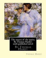The return of the native, By Thomas Hardy's sixth published novel