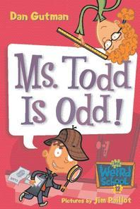 My Weird School #12 : Ms. Todd Is Odd!