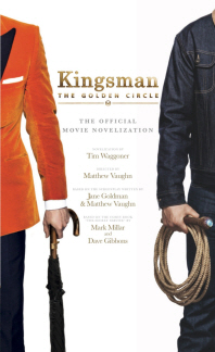 Kingsman: The Golden Circle - The Official Movie Novelization