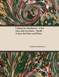 Ludwig Van Beethoven - 4 Arietten Und Ein Duett - Op.82 - A Score for Voice and Piano