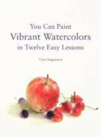 [해외]You Can Paint Vibrant Watercolors in Twelve Easy Lessons