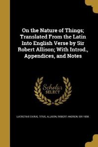 [해외]On the Nature of Things; Translated from the Latin Into English Verse by Sir Robert Allison; With Introd., Appendices, and Notes (Paperback)