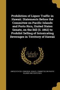 [해외]Prohibition of Liquor Traffic in Hawaii. Statements Before the Committee on Pacific Islands and Porto Rico, United States Senate, on the Bill (S. 1862 (Paperback)