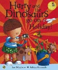 Harry and the Bucketful of Dinosaurs Go on Holiday. Ian Whybrow