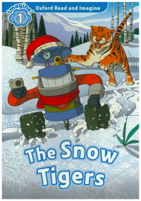 Oxford Read and Imagine 1: The Snow Tigers