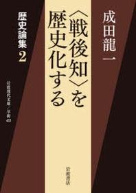(戰後知)を歷史化する 歷史論集 2