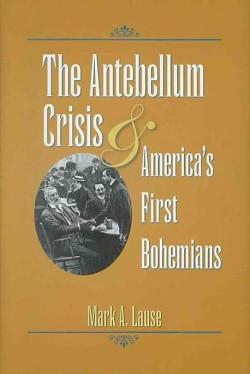 The Antebellum Crisis & America's First Bohemians