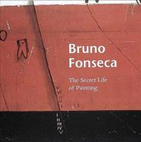 Bruno Fonseca:the Secret Life of Painting
