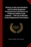 History of the One Hundred and Fortieth Regiment Pennsylvania Volunteers, by Professor Robert Laird Stewart ... Pub. by Authority of the Regimental As
