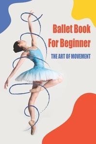 [해외]Ballet Book For Beginner_ The Art Of Movement