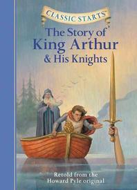 The Stoty of King Arthur and His Knights(Classic Starts 17)