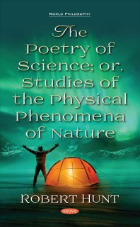 The Poetry of Science; or, Studies of the Physical Phenomena of Nature