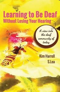 [해외]Learning To Be Deaf Without Losing Your Hearing (Paperback)