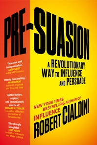 Pre-Suasion  A Revolutionary Way to Influence and Persuade