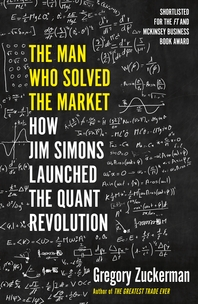 The Man Who Solved the Market: How Jim Simons Launched the Quant Revolution SHORTLISTED FOR THE FT &