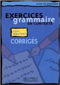 EXERCICES DE GRAMMAIRE EN CONTEXTE : NIVEAU DEBUTANT :CORRIGES